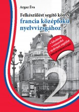 FELKÉSZÜLÉST SEGÍTŐ KÖNYV FRANCIA KÖZÉPFOKÚ NYELVVIZSGÁHOZ - SEGÍTHETEK? 2. - Ekönyv - ARGAZ ÉVA