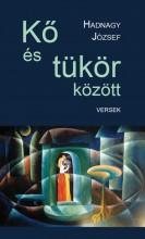 KŐ ÉS TÜKÖR KÖZÖTT - VERSEK - Ekönyv - HADNAGY JÓZSEF