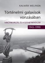 TÖRTÉNELMI GALAXISOK VONZÁSÁBAN - MAGYARORSZÁG ÉS A SZOVJETRENDSZER (1945–1990) - Ekönyv - KALMÁR MELINDA