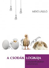 A CSODÁK LOGIKÁJA - A KISZÁMÍTHATATLAN TUDOMÁNYA - Ekönyv - MÉRŐ LÁSZLÓ