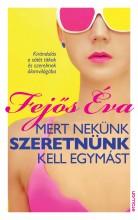 MERT NEKÜNK SZERETNÜNK KELL EGYMÁST - Ekönyv - FEJŐS ÉVA