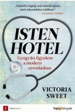 ISTEN HOTEL - GYÓGYÍTÓ FIGYELEM A MODERN ORVOSLÁSBAN - Ekönyv - SWEET, VICTORIA