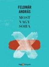 MOST VAGY SOHA - Ebook - FELDMÁR ANDRÁS