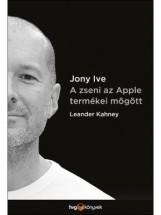 JONY IVE - A ZSENI AZ APPLE TERMÉKEI MÖGÖTT - Ekönyv - KAHNEY, LEANDER
