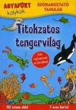 TITOKZATOS TENGERVILÁG - AGYAFÚRT KÖLYKÖK - SZÓRAKOZTATÓ TANULÁS - Ekönyv - ALEXANDRA KIADÓ