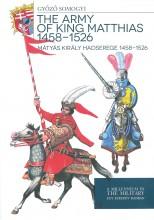 THE ARMY OF KING MATTHIAS 1458 - 1526 - MÁTYÁS KIRÁLY HADSEREGE 1458–1526 - Ebook - SOMOGYI GYŐZŐ