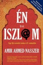 ÉN ÉS AZ ISZL@M - EGY IFJÚ MUSZLIM BELÉP A 21. SZÁZADBA - Ekönyv - NASSZER, AMIR AHMED