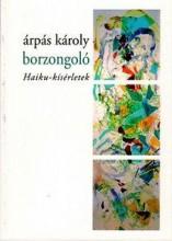 BORZONGOLÓ - HAIKU-KÍSÉRLETEK - Ebook - ÁRPÁS KÁROLY