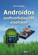 ANDROIDOS SZOFTVERFEJLESZTÉS ALAPFOKON - Ebook - FEHÉR KRISZTIÁN