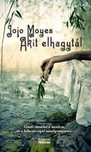 AKIT ELHAGYTÁL - Ekönyv - MOYES, JOJO