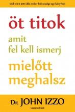 ÖT TITOK AMIT FEL KELL ISMERJ MIELŐTT MEGHALSZ - Ekönyv - IZZO, JOHN  DR.