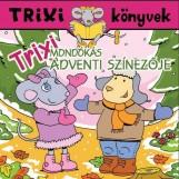 TRIXI KÖNYVEK - TRIXI MONDÓKÁS ADVENTI SZÍNEZŐJE - Ekönyv - SZILÁGYI LAJOS E.V.