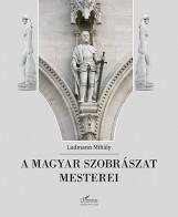 A MAGYAR SZOBRÁSZAT MESTEREI - Ebook - LUDMANN MIHÁLY