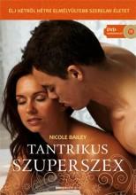 TANTRIKUS SZUPERSZEX - AJÁNDÉK - DVD MELLÉKLETTEL - Ekönyv - BAILEY, NICOLE
