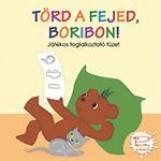 TÖRD A FEJED, BORIBON! - JÁTÉKOS FOGLALKOZTATÓ FÜZET - Ekönyv - MARÉK VERONIKA