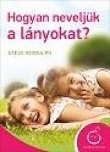 HOGYAN NEVELJÜK A LÁNYOKAT? (ÚJ, 2013) - Ebook - BIDDULPH, STEVE