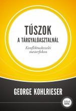 TÚSZOK A TÁRGYALÓASZTALNÁL - ÚJ, 2013 - Ekönyv - KOHLRIESER, GEORGE