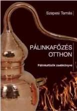 PÁLINKAFŐZÉS OTTHON - PÁLINKAFŐZŐK ZSEBKÖNYVE - Ekönyv - SZEPESI TAMÁS