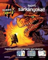 RAJZOLJ SÁRKÁNYOKAT! - TURBÓ TOMI FOGLALKOZTATÓKÖNYV - Ekönyv - MÓRA KÖNYVKIADÓ