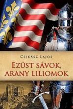 EZÜST SÁVOK, ARANY LILIOMOK - Ekönyv - CSIKÁSZ LAJOS