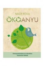 ÖKOANYU - KÖRNYEZETTUDATOS ÉS TAKARÉKOS HÁZTARTÁSI ÖTLETEK - Ekönyv - NAGY RÉKA