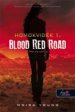 BLOOD RED ROAD - VÉRVÖRÖS ÚT - KÖTÖTT (HOMOKVIDÉK 1.) - Ebook - YOUNG, MOIRA