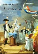 ÁLLAMFÉRFIAK - FOUCHÉ ÉS TALLEYRAND PÁRHUZAMOS ÉLETRAJZA - Ekönyv - HAHNER PÉTER