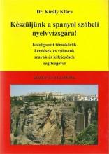 KÉSZÜLJÜNK A SPANYOL SZÓBELI NYELVVIZSGÁRA! - KÖZÉP- ÉS FELSŐFOK - Ekönyv - DR. KIRÁLY KLÁRA