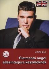ÉLETMENTŐ ANGOL ÁLLÁSINTERJÚRA KÉSZÜLŐKNEK - Ekönyv - CZIFRA ÉVA