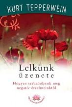 LELKÜNK ÜZENETE - HOGYAN SZABADULJUNK MEG NEGATÍV ÉRZELMEINKTŐL - Ekönyv - TEPPERWEIN, KURT