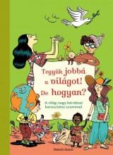 TEGYÜK JOBBÁ A VILÁGOT! DE HOGYAN? - Ekönyv - BENCÉS KIADÓ