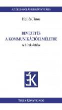 BEVEZETÉS A KOMMUNIKÁCIÓELMÉLETBE - A HÍREK ÉRTÉKE - Ekönyv - HOLLÓS JÁNOS