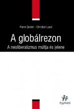 A GLOBÁLREZON - A NEOLIBERALIZMUS MÚLTJA ÉS JELENE - Ekönyv - DARDOT, PIERRE-LAVAL, CHRISTIAN