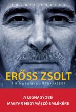 ERŐSS ZSOLT - A HIMALÁJÁNÁL MAGASABBRA - (BŐV. KIAD. ERŐSS ZS. EMLÉKÉRE) - Ekönyv - FÖLDES ANDRÁS