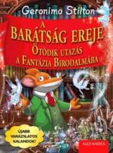 A BARÁTSÁG EREJE - ÖTÖDIK UTAZÁS A FANTÁZIA BIRODALMÁBA - Ekönyv - STILTON, GERONIMO
