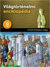 A KÉSŐ KÖZÉPKOR VILÁGA - VILÁGTÖRTÉNELMI ENCIKLOPÉDIA 8. - Ekönyv - KOSSUTH KIADÓ ZRT.