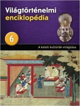A KELETI KULTÚRÁK VIRÁGZÁSA - VILÁGTÖRTÉNELMI ENCIKLOPÉDIA 6. - Ekönyv - KOSSUTH KIADÓ ZRT.