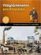 EURÓPA ÉS AMERIKA A XIX. SZÁZADBAN - VILÁGTÖRTÉNELMI ENCIKLOPÉDIA 13. - Ekönyv - KOSSUTH KIADÓ ZRT.