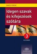 IDEGEN SZAVAK ÉS KIFEJEZÉSEK SZÓTÁRA - 3 AZ EGYBEN! + NET - Ekönyv - BAKOS FERENC