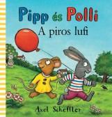 PIPP ÉS POLLI - A PIROS LUFI (LAPOZÓ) - Ekönyv - SCHEFFLER, AXEL