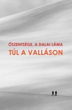 TÚL A VALLÁSON - Ekönyv - ŐSZENTSÉGE, A DALAI LÁMA