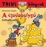 TRIXI KÖNYVEK - A CSODABOLYGÓ-EGÉRAPÓ MESÉI - Ekönyv - DEVECSERY LÁSZLÓ