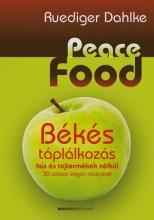 PEACE FOOD - BÉKÉS TÁPLÁLKOZÁS HÚS ÉS TEJTERMÉKEK NÉLKÜL - Ekönyv - DAHLKE, RUEDIGER