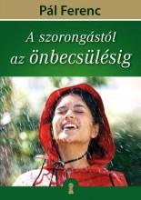 A SZORONGÁSTÓL AZ ÖNBECSÜLÉSIG - Ekönyv - PÁL FERENC