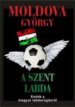 A SZENT LABDA - VALLOMÁS A MAGYAR FOCIRÓL - Ekönyv - MOLDOVA GYÖRGY