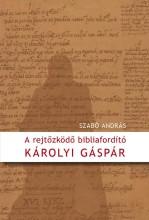 A REJTŐZKÖDŐ BIBLIAFORDÍTÓ - KÁROLYI GÁSPÁR - Ebook - SZABÓ ANDRÁS