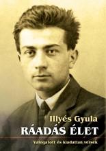 RÁADÁS ÉLET - VÁLOGATOTT ÉS KIADATLAN VERSEK - Ekönyv - ILLYÉS GYULA