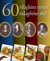 60 VILÁGHÍRES EMBER - 60 VILÁGHÍRES ÉTEL - Ekönyv - KÁDAS LAJOS