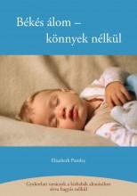BÉKÉS ÁLOM - KÖNNYEK NÉLKÜL - GYAKORLATI TANÁCSOK A KISBABÁK ALTATÁSÁHOZ... - Ekönyv - PANTLEY, ELIZABETH