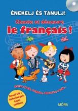CHANTE ET DÉCOUVRE LE FRANCAIS! - ÉNEKELJ ÉS TANULJ FRANCIÁUL! + CD - Ekönyv - MÓRA KÖNYVKIADÓ